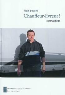 Chauffeur-livreur ! : un roman belge - AlainDoucet