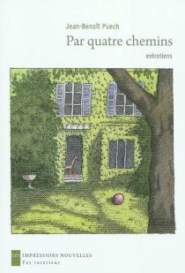 Par quatre chemins : entretiens - Jean-BenoîtPuech