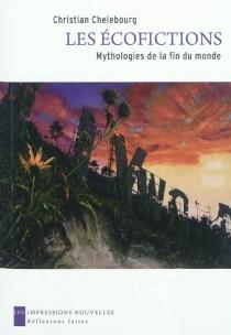 Les écofictions : mythologies de la fin du monde - ChristianChelebourg