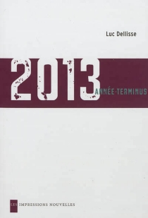 2013 : année-terminus - LucDellisse
