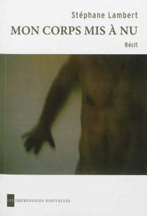 Mon corps mis à nu - StéphaneLambert