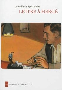 Lettre à Hergé| Suivi de Trois tintins - Jean-MarieApostolidès
