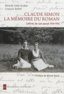 Claude Simon : la mémoire du roman : lettres de son passé, 1914-1916 - FrançoisBuffet