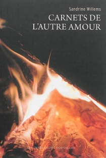 Carnets de l'autre amour| Suivi de L'incendiée - SandrineWillems