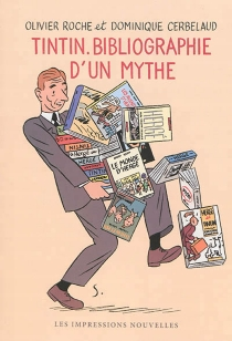 Tintin : bibliographie d'un mythe - DominiqueCerbelaud