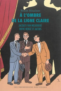 A l'ombre de la ligne claire : Jacques Van Melkebeke entre Hergé et Jacobs - BenoîtMouchart