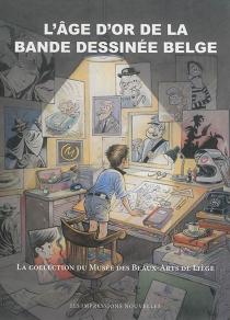 L'âge d'or de la bande dessinée belge : la collection du Musée des beaux-arts de Liège -
