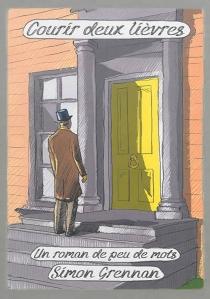Courir deux lièvres : un roman de peu de mots - SimonGrennan