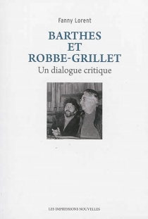 Barthes et Robbe-Grillet : un dialogue critique - Fanny Lorent