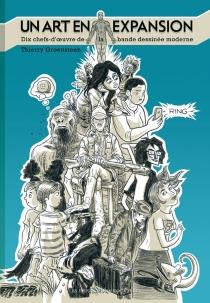 Un art en expansion : dix chefs-d'oeuvre de la bande dessinée moderne - ThierryGroensteen