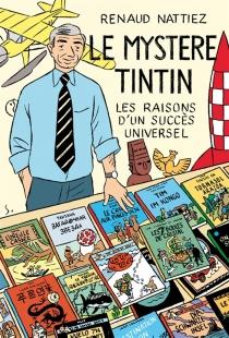 Le mystère Tintin : les raisons d'un succès universel - RenaudNattiez