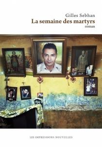 La semaine des martyrs - GillesSebhan