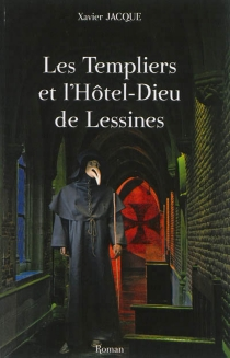Les Templiers et l'Hôtel-Dieu de Lessines - XavierJacque