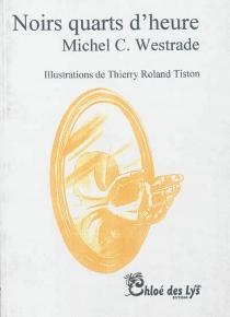 Noirs quarts d'heure - Michel C. J.Westrade