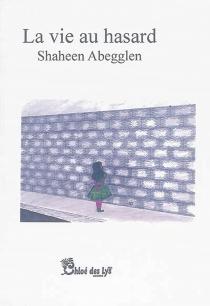 La vie au hasard - ShaheenAbegglen
