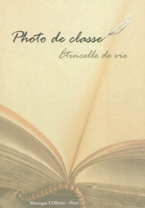 Photo de classe : étincelle de vie - Monique L'Olivier-Huet