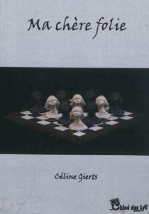Ma chère folie - CélineGierts
