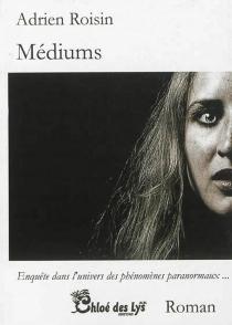 Médiums : enquête dans l'univers des phénomènes paranormaux... - AdrienRoisin