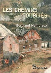 Les chemins oubliés - BertrandMaindiaux