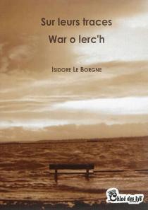 Sur leurs traces| War o lerc'h - IsidoreLe Borgne