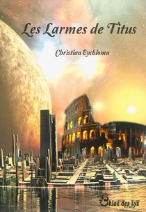Les larmes de Titus - ChristianEychloma