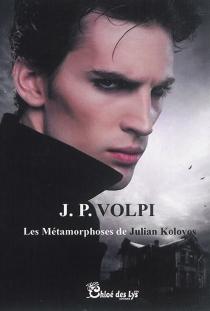 Les métamorphoses de Julian Kolovos - J.P.Volpi