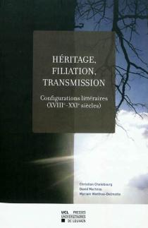 Héritage, filiation, transmission : configurations littéraires (XVIIIe-XXIe siècles) -