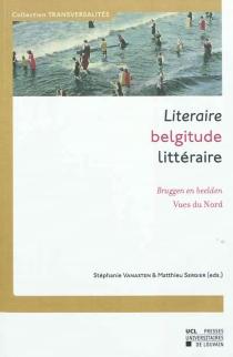 Belgitude littéraire : vues du Nord| Literaire belgitude : bruggen en beelden : hommage aan Sonja Vanderlinden -