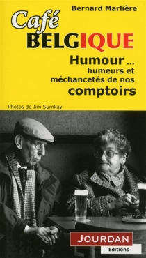 Café Belgique : humour, humeurs et méchancetés de nos comptoirs - BernardMarlière