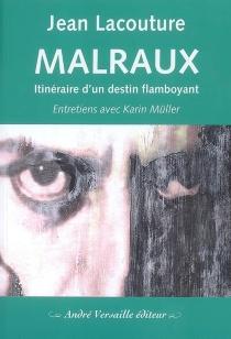 Malraux : itinéraire d'un destin flamboyant - JeanLacouture