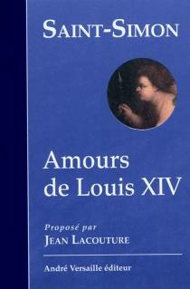 Amours de Louis XIV - Louis de RouvroySaint-Simon
