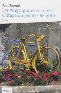 Les vingt-quatre victoires d'étape du peintre Belgritte : fiction - PaulEdmond