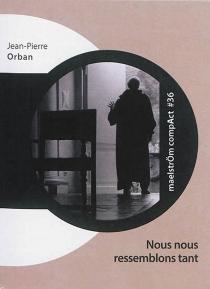Nous nous ressemblons tant - Jean-PierreOrban
