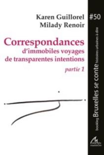 Correspondances d'immobiles voyages de transparentes intentions - KarenGuillorel