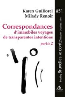Correspondances d'immobiles voyages de transparentes intentions - Karen Guillorel