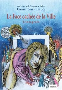 La face cachée de la ville : une enquête de l'inspecteur Colon : l'intégrale - DanieleBacci