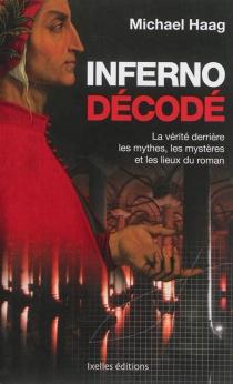 Inferno décodé : la vérité derrière les mythes, les mystères et les lieux du roman - MichaelHaag