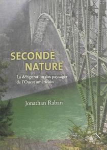 Seconde nature : la défiguration des paysages de l'Ouest américain - JonathanRaban