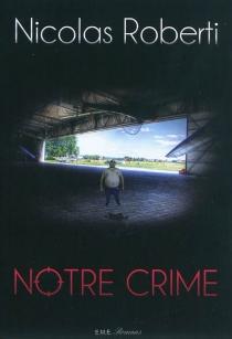 Notre crime - NicolasRoberti