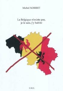 La Belgique n'existe pas, je le sais, j'y habite - MichelNoirret