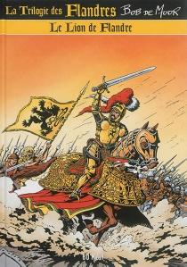 La trilogie des Flandres - BobDe Moor