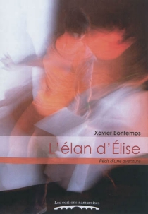 L'élan d'Elise : roman d'une aventure - XavierBontemps