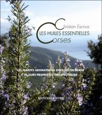 Les huiles essentielles corses : les plantes aromatiques distillées en Corse et leurs propriétés thérapeutiques - ChristianEscriva
