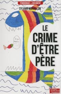 Le crime d'être père - SylvainMoraillon