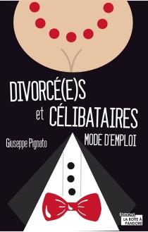 Divorcé(e)s et célibataires : mode d'emploi - GiuseppePignato