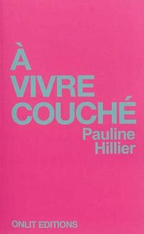 A vivre couché - PaulineHillier