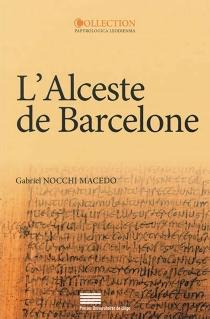 L'Alceste de Barcelone : P. Monts. Roca inv. 158-161 : édition, traduction et analyse contextuelle d'un poème latin conservé sur papyrus - GabrielNocchi Macedo