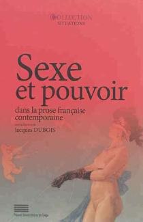 Sexe et pouvoir dans la prose française contemporaine -