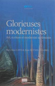 Glorieuses modernistes : art, écriture et modernité au féminin - Mary AnnCaws