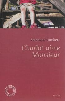 Charlot aime Monsieur| Suivi de Ensemble, Simone et Jean sont entrés dans la rivière| Suivi de Mes morts - StéphaneLambert